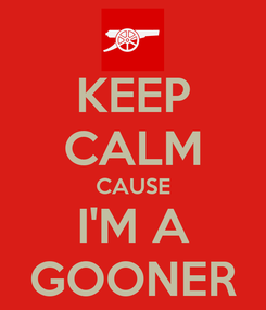 Poster: KEEP CALM CAUSE I'M A GOONER