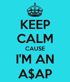 Poster: KEEP CALM CAUSE I'M AN A$AP