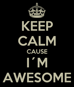 Poster: KEEP CALM CAUSE I´M AWESOME
