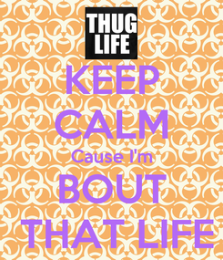 Poster: KEEP CALM Cause I'm BOUT  THAT LIFE