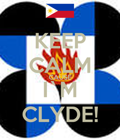 Poster: KEEP CALM CAUSE I`M CLYDE!