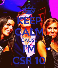 Poster: KEEP CALM CAUSE I'M CSR 10