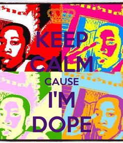 Poster: KEEP CALM CAUSE I'M DOPE
