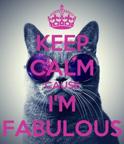Poster: KEEP CALM CAUSE I'M FABULOUS