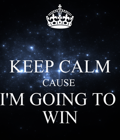 Poster:  KEEP CALM CAUSE  I'M GOING TO  WIN