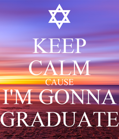 Poster: KEEP CALM CAUSE I'M GONNA GRADUATE