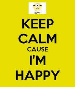 Poster: KEEP CALM CAUSE I'M HAPPY