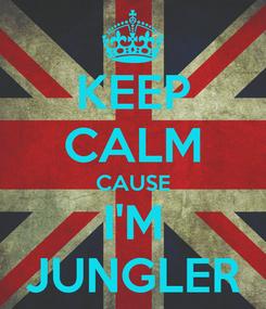 Poster: KEEP CALM CAUSE I'M JUNGLER