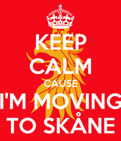 Poster: KEEP CALM CAUSE I'M MOVING TO SKÅNE