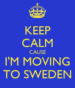Poster: KEEP CALM CAUSE I'M MOVING TO SWEDEN