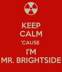 Poster: KEEP CALM 'CAUSE  I'M MR. BRIGHTSIDE