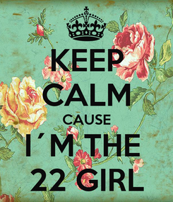 Poster: KEEP CALM CAUSE I´M THE  22 GIRL