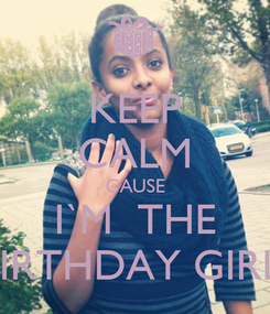 Poster: KEEP CALM CAUSE I`M  THE BIRTHDAY GIRL