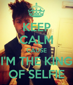 Poster: KEEP CALM CAUSE I'M THE KING OF SELFIE