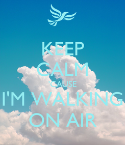 Poster: KEEP CALM 'CAUSE I'M WALKING ON AIR