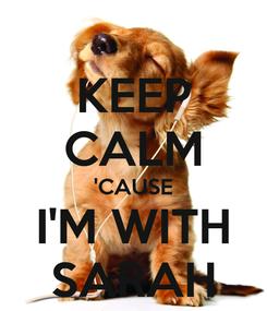 Poster: KEEP CALM 'CAUSE I'M WITH SARAH