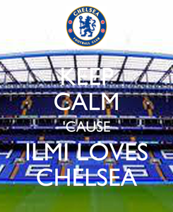Poster: KEEP CALM 'CAUSE ILMI LOVES CHELSEA