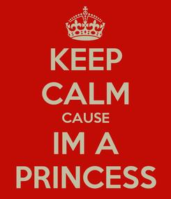 Poster: KEEP CALM CAUSE IM A PRINCESS