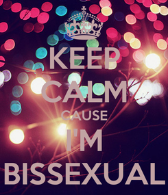 Poster: KEEP CALM CAUSE I'M BISSEXUAL
