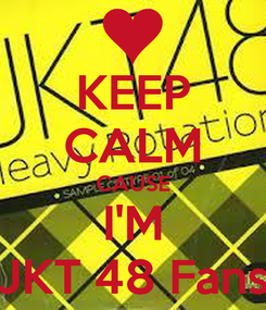 Poster: KEEP CALM CAUSE I'M JKT 48 Fans