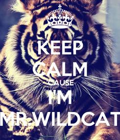 Poster: KEEP CALM 'CAUSE I'M MR.WILDCAT