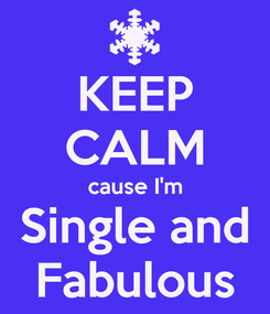 Poster: KEEP CALM cause I'm Single and Fabulous