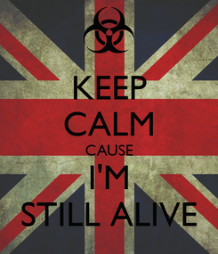 Poster: KEEP CALM CAUSE I'M STILL ALIVE