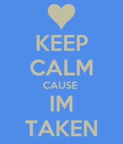 Poster: KEEP CALM CAUSE  IM TAKEN
