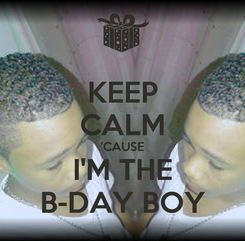 Poster: KEEP CALM 'CAUSE I'M THE B-DAY BOY