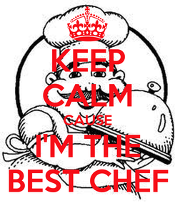 Poster: KEEP CALM CAUSE I'M THE BEST CHEF