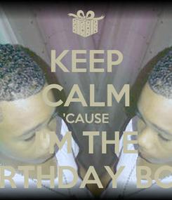 Poster: KEEP CALM 'CAUSE I'M THE BIRTHDAY BOY