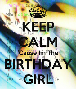 Poster: KEEP CALM 'Cause Im The BIRTHDAY GIRL