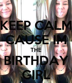 Poster: KEEP CALM CAUSE IM THE BIRTHDAY GIRL