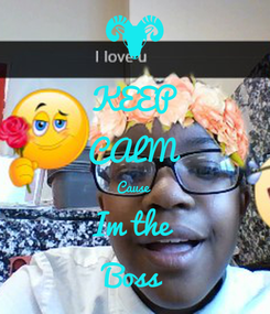 Poster: KEEP CALM Cause  Im the Boss