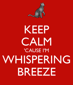 Poster: KEEP CALM 'CAUSE I'M WHISPERING BREEZE