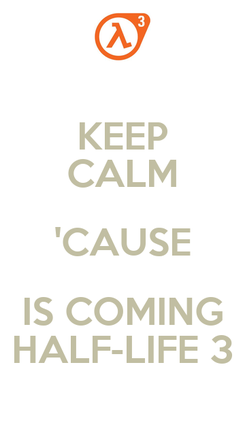 Poster: KEEP CALM 'CAUSE IS COMING HALF-LIFE 3