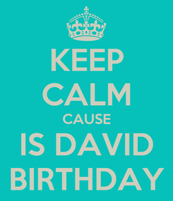 Poster: KEEP CALM CAUSE IS DAVID BIRTHDAY