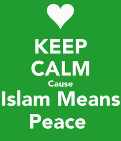 Poster: KEEP CALM Cause Islam Means Peace