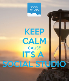 Poster: KEEP CALM CAUSE IT'S A  SOCIAL STUDIO