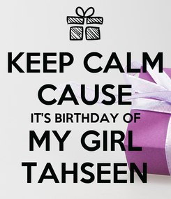 Poster: KEEP CALM CAUSE IT'S BIRTHDAY OF MY GIRL TAHSEEN