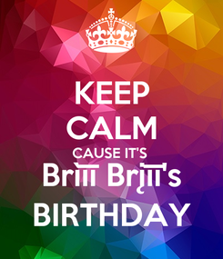 Poster: KEEP CALM CAUSE IT'S  Brìīī Brįīī's BIRTHDAY