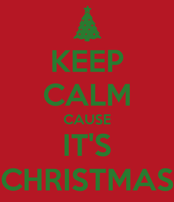 Poster: KEEP CALM CAUSE IT'S CHRISTMAS