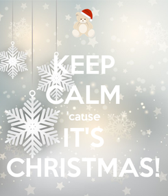 Poster: KEEP CALM 'cause IT'S CHRISTMAS!