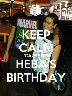 Poster: KEEP CALM 'CAUSE IT'S HEBA'S BIRTHDAY