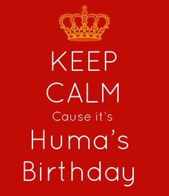 Poster: KEEP CALM Cause it's  Huma's  Birthday