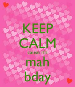 Poster: KEEP CALM cause it's mah bday