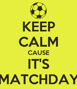 Poster: KEEP CALM CAUSE IT'S MATCHDAY