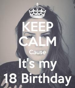 Poster: KEEP CALM Cause It's my 18 Birthday