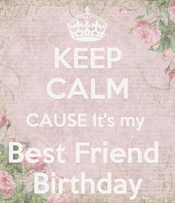 Poster: KEEP CALM CAUSE It's my  Best Friend  Birthday