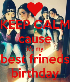 Poster: KEEP CALM cause it's my best frineds birthday